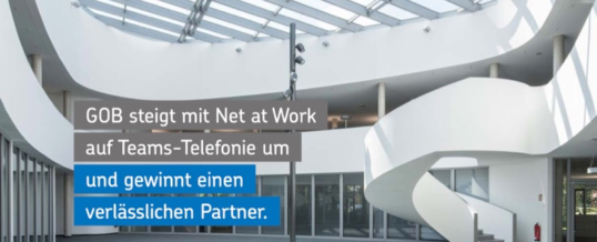 GOB steigt mit Net at Work auf Teams Direct Routing um