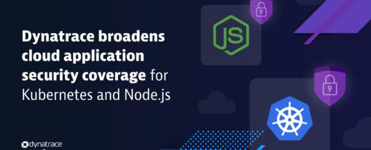 Dynatrace erweitert Sicherheit für Cloud-Apps auf Kubernetes und Node.js