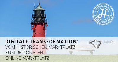 Digitale Transformation – Vom historischen Marktplatz zum regionalen Online Marktplatz: einfach-Heimat.de.