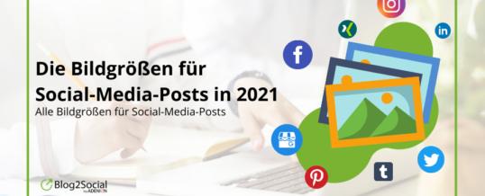Die Bildgrößen für Social-Media-Posts in 2021